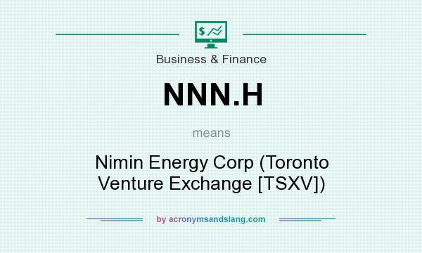 What does NNN.H mean? It stands for Nimin Energy Corp (Toronto Venture Exchange [TSXV])