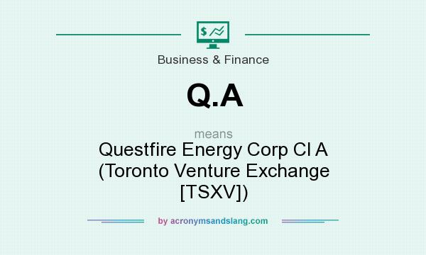 What does Q.A mean? It stands for Questfire Energy Corp Cl A (Toronto Venture Exchange [TSXV])