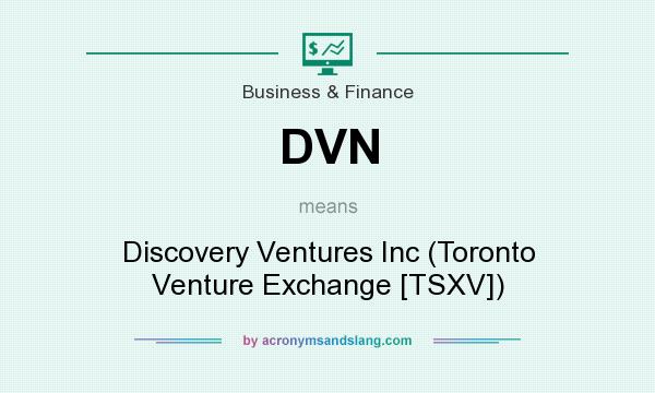 What does DVN mean? It stands for Discovery Ventures Inc (Toronto Venture Exchange [TSXV])