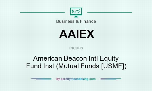 What does AAIEX mean? It stands for American Beacon Intl Equity Fund Inst (Mutual Funds [USMF])