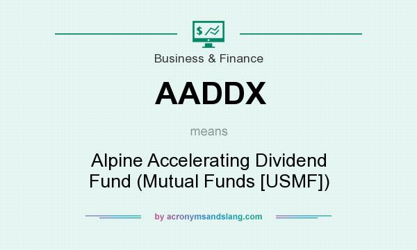 What does AADDX mean? It stands for Alpine Accelerating Dividend Fund (Mutual Funds [USMF])