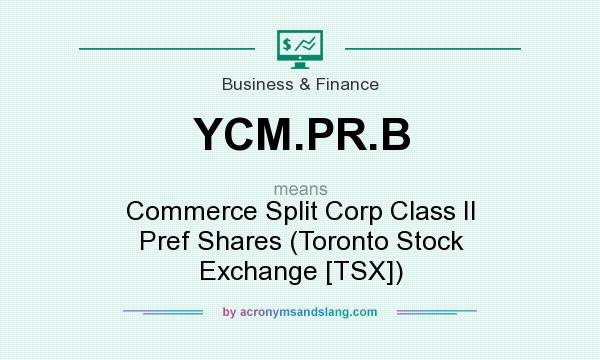 What does YCM.PR.B mean? It stands for Commerce Split Corp Class II Pref Shares (Toronto Stock Exchange [TSX])