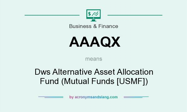 What does AAAQX mean? It stands for Dws Alternative Asset Allocation Fund (Mutual Funds [USMF])