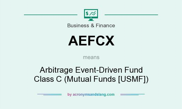 What does AEFCX mean? It stands for Arbitrage Event-Driven Fund Class C (Mutual Funds [USMF])