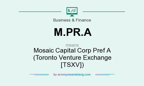 What does M.PR.A mean? It stands for Mosaic Capital Corp Pref A (Toronto Venture Exchange [TSXV])