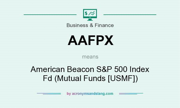 What does AAFPX mean? It stands for American Beacon S&P 500 Index Fd (Mutual Funds [USMF])