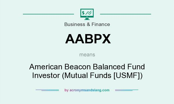What does AABPX mean? It stands for American Beacon Balanced Fund Investor (Mutual Funds [USMF])