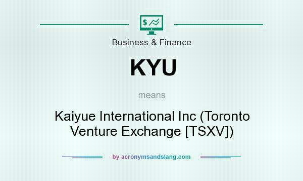 What does KYU mean? It stands for Kaiyue International Inc (Toronto Venture Exchange [TSXV])