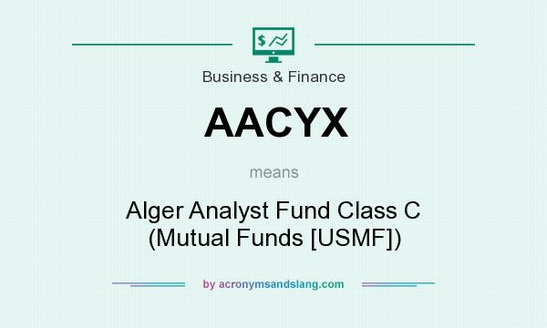 What does AACYX mean? It stands for Alger Analyst Fund Class C (Mutual Funds [USMF])