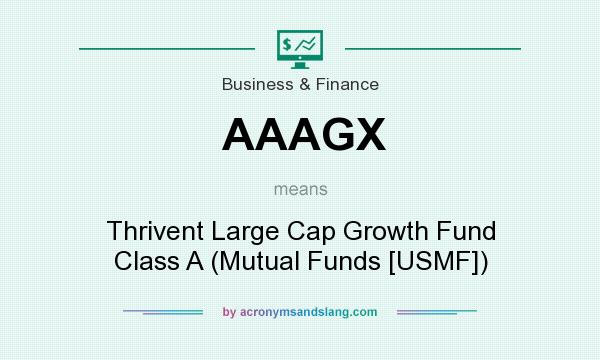 What does AAAGX mean? It stands for Thrivent Large Cap Growth Fund Class A (Mutual Funds [USMF])