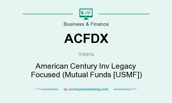 What does ACFDX mean? It stands for American Century Inv Legacy Focused (Mutual Funds [USMF])