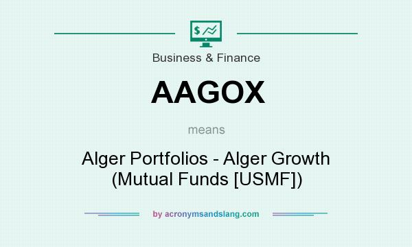 What does AAGOX mean? It stands for Alger Portfolios - Alger Growth (Mutual Funds [USMF])