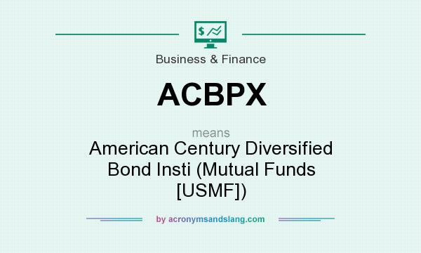 What does ACBPX mean? It stands for American Century Diversified Bond Insti (Mutual Funds [USMF])