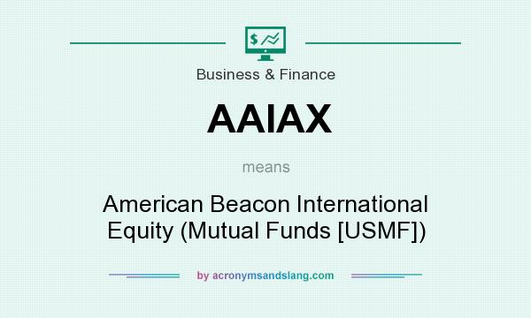 What does AAIAX mean? It stands for American Beacon International Equity (Mutual Funds [USMF])