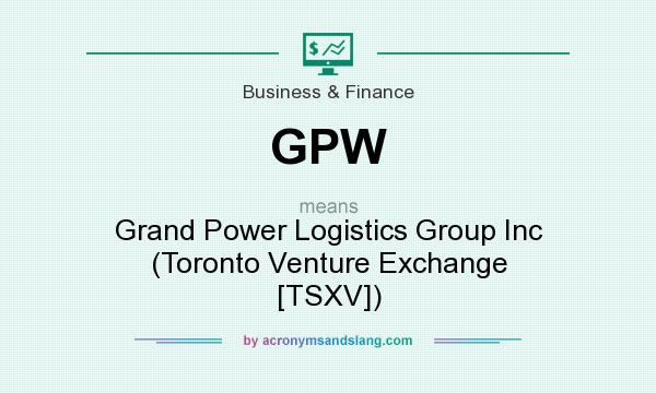 What does GPW mean? It stands for Grand Power Logistics Group Inc (Toronto Venture Exchange [TSXV])