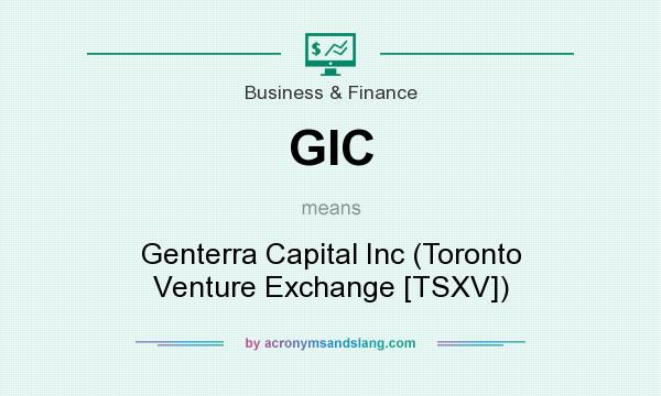 What does GIC mean? It stands for Genterra Capital Inc (Toronto Venture Exchange [TSXV])