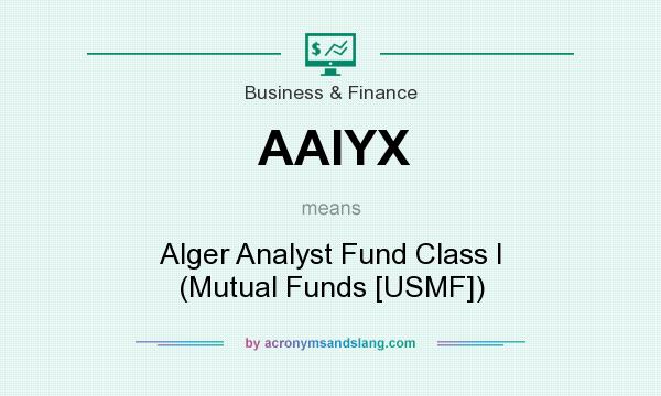 What does AAIYX mean? It stands for Alger Analyst Fund Class I (Mutual Funds [USMF])