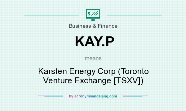 What does KAY.P mean? It stands for Karsten Energy Corp (Toronto Venture Exchange [TSXV])