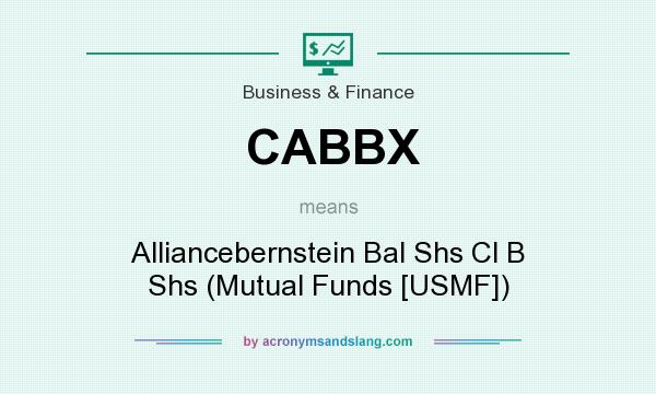 What does CABBX mean? It stands for Alliancebernstein Bal Shs Cl B Shs (Mutual Funds [USMF])