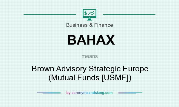 What does BAHAX mean? It stands for Brown Advisory Strategic Europe (Mutual Funds [USMF])