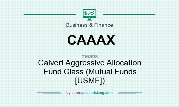 What does CAAAX mean? It stands for Calvert Aggressive Allocation Fund Class (Mutual Funds [USMF])