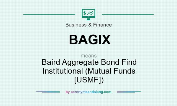 What does BAGIX mean? It stands for Baird Aggregate Bond Find Institutional (Mutual Funds [USMF])