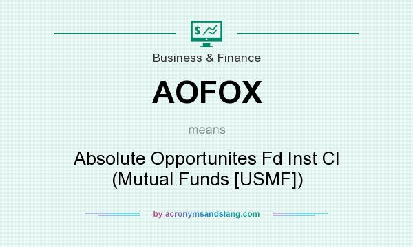 What does AOFOX mean? It stands for Absolute Opportunites Fd Inst Cl (Mutual Funds [USMF])