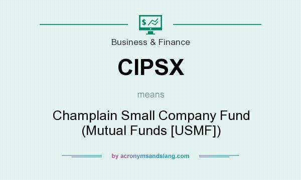 What does CIPSX mean? It stands for Champlain Small Company Fund (Mutual Funds [USMF])