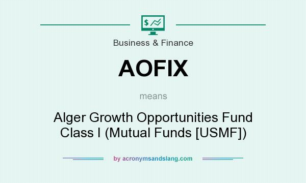 What does AOFIX mean? It stands for Alger Growth Opportunities Fund Class I (Mutual Funds [USMF])