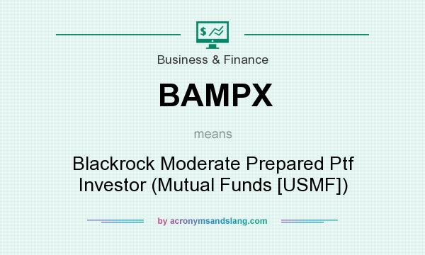 What does BAMPX mean? It stands for Blackrock Moderate Prepared Ptf Investor (Mutual Funds [USMF])