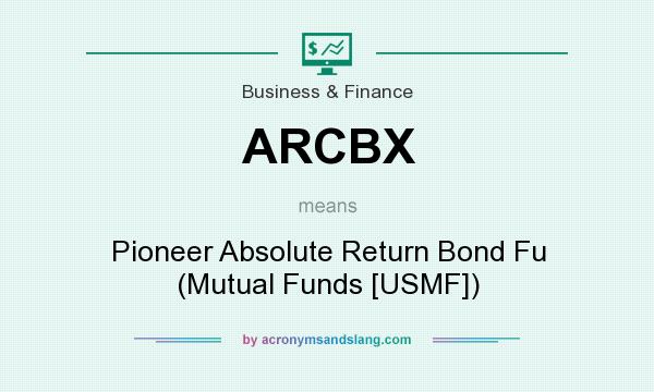 What does ARCBX mean? It stands for Pioneer Absolute Return Bond Fu (Mutual Funds [USMF])