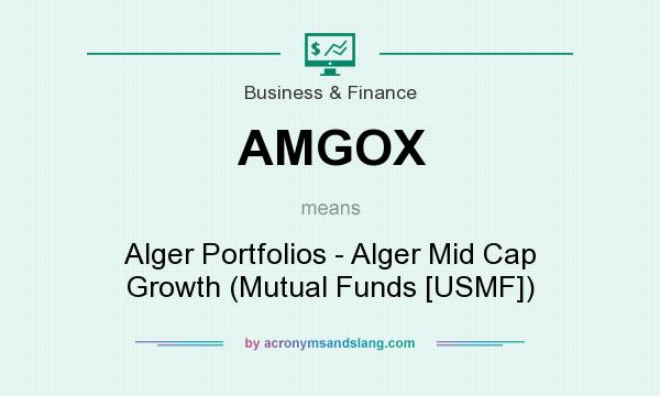 What does AMGOX mean? It stands for Alger Portfolios - Alger Mid Cap Growth (Mutual Funds [USMF])