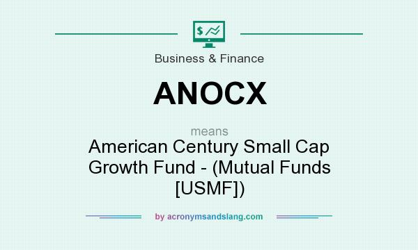 What does ANOCX mean? It stands for American Century Small Cap Growth Fund - (Mutual Funds [USMF])