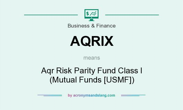 What does AQRIX mean? It stands for Aqr Risk Parity Fund Class I (Mutual Funds [USMF])