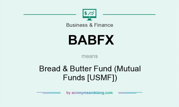What does BABFX mean? It stands for Bread & Butter Fund (Mutual Funds [USMF])