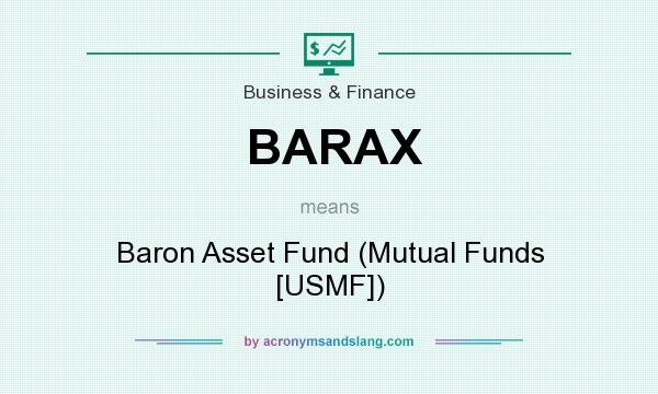 What does BARAX mean? It stands for Baron Asset Fund (Mutual Funds [USMF])