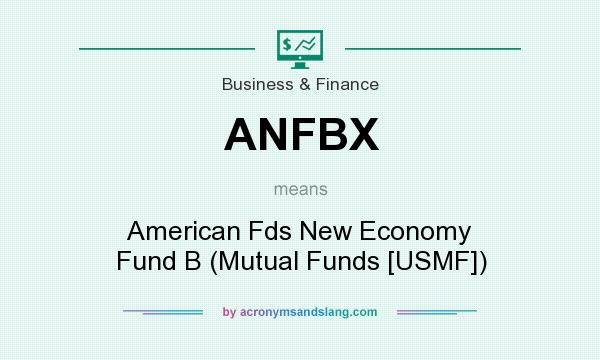 What does ANFBX mean? It stands for American Fds New Economy Fund B (Mutual Funds [USMF])