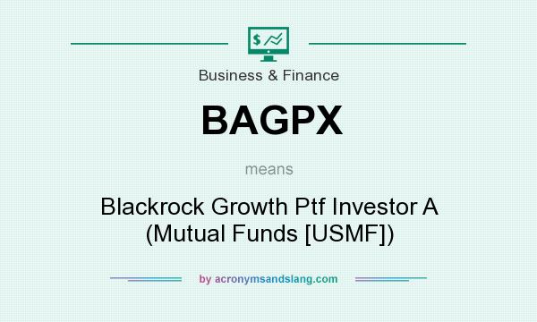 What does BAGPX mean? It stands for Blackrock Growth Ptf Investor A (Mutual Funds [USMF])