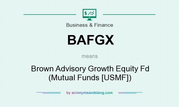 What does BAFGX mean? It stands for Brown Advisory Growth Equity Fd (Mutual Funds [USMF])
