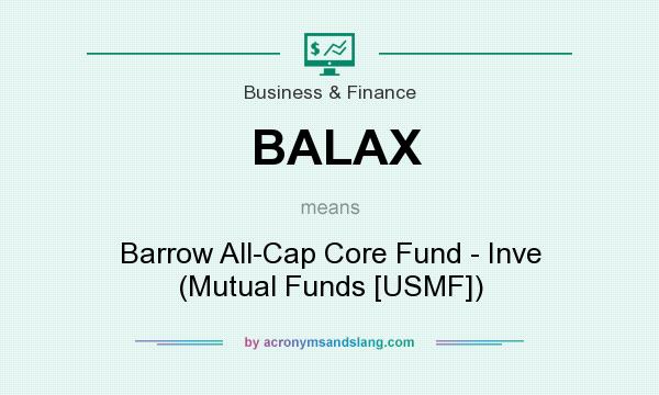 What does BALAX mean? It stands for Barrow All-Cap Core Fund - Inve (Mutual Funds [USMF])
