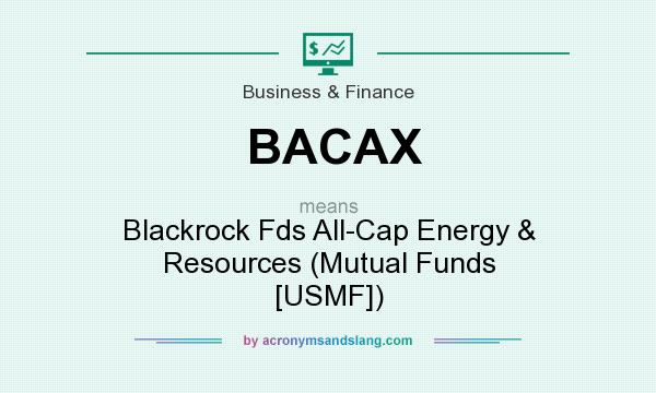 What does BACAX mean? It stands for Blackrock Fds All-Cap Energy & Resources (Mutual Funds [USMF])