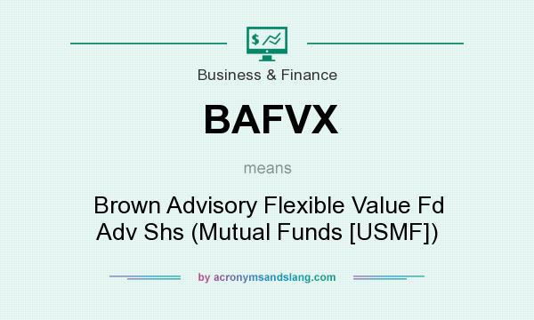 What does BAFVX mean? It stands for Brown Advisory Flexible Value Fd Adv Shs (Mutual Funds [USMF])