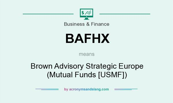 What does BAFHX mean? It stands for Brown Advisory Strategic Europe (Mutual Funds [USMF])