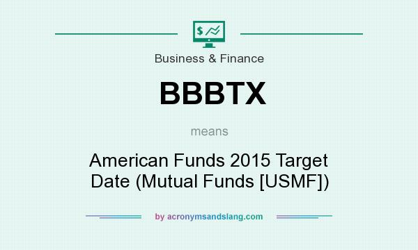 What does BBBTX mean? It stands for American Funds 2015 Target Date (Mutual Funds [USMF])