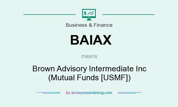 What does BAIAX mean? It stands for Brown Advisory Intermediate Inc (Mutual Funds [USMF])