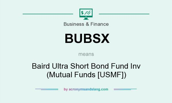 What does BUBSX mean? It stands for Baird Ultra Short Bond Fund Inv (Mutual Funds [USMF])