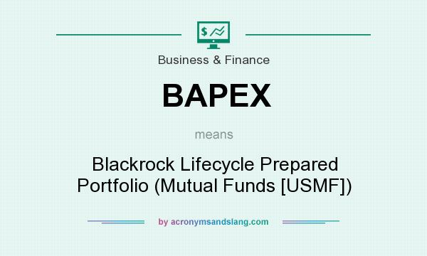 What does BAPEX mean? It stands for Blackrock Lifecycle Prepared Portfolio (Mutual Funds [USMF])