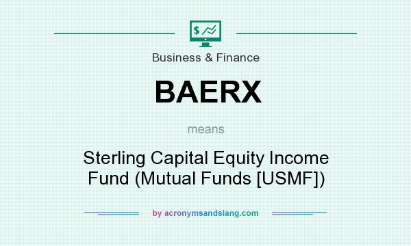 What does BAERX mean? It stands for Sterling Capital Equity Income Fund (Mutual Funds [USMF])