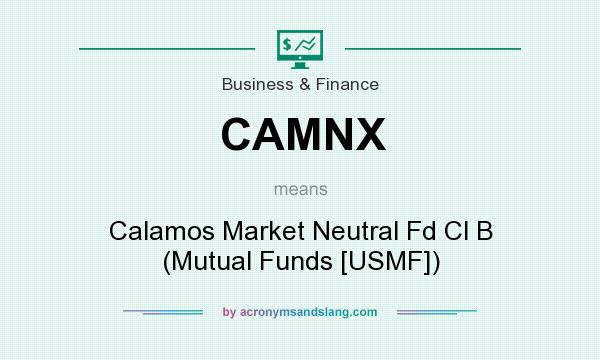 What does CAMNX mean? It stands for Calamos Market Neutral Fd Cl B (Mutual Funds [USMF])