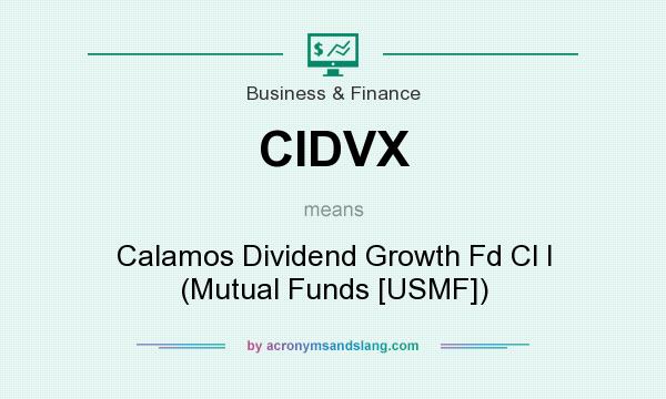 What does CIDVX mean? It stands for Calamos Dividend Growth Fd Cl I (Mutual Funds [USMF])